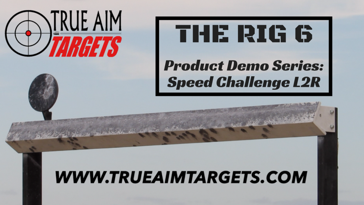 The RIG 6 Speed Challenge Product Video True Aim Targets